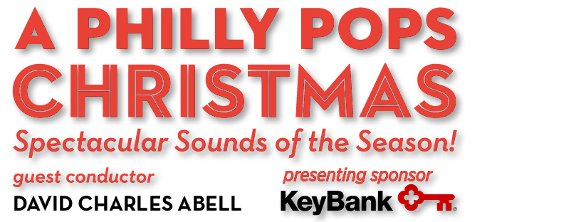 A Philly POPS Christmas: Spectacular Sounds of the Season!