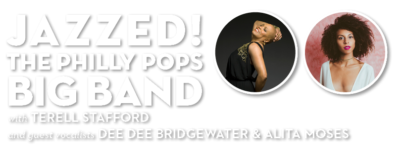 Jazzed!  The Philly POPS  BIG Band with Terell Stafford and Dee Dee Bridgewater